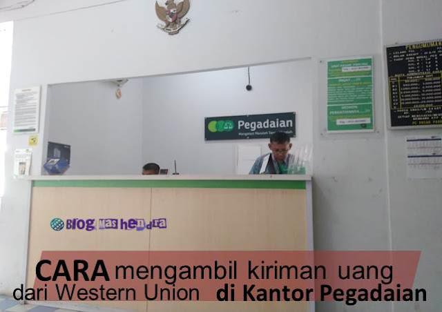 Mengambil Kiriman Uang dari Western Union di Kantor Pegadaian