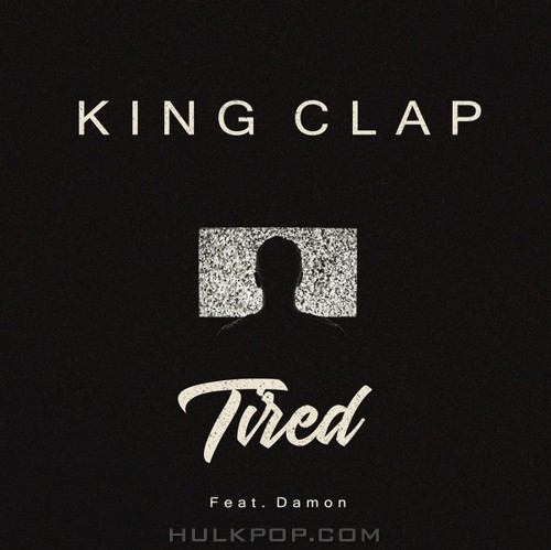 King CLAP – Tired (Radio Edit) [feat. Damon] – Single