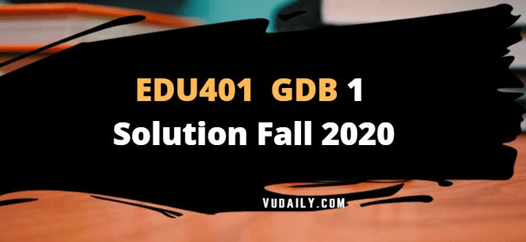EDU401 GDB 1 Solution Fall 2020