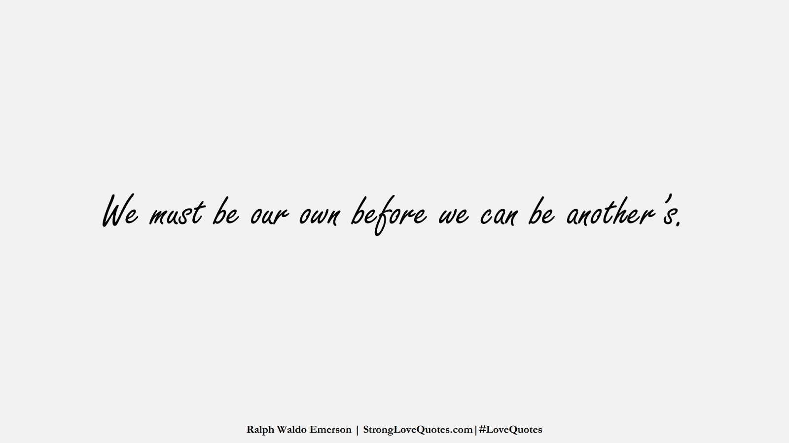 We must be our own before we can be another's. (Ralph Waldo Emerson);  #LoveQuotes