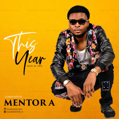 MUSIC: Mentor A - This Year @Iammentor_A