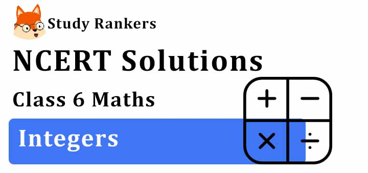 NCERT Solutions for Class 6 Maths Chapter 6 Integers