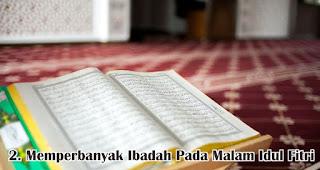 Memperbanyak Ibadah Pada Malam Idul Fitri merupakan salah satu amalan sunah untuk menyambut hari raya idul fitri