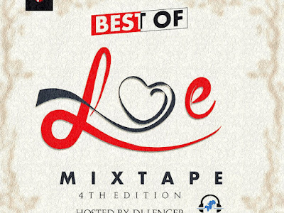 DOWNLOAD MIXTAPE: Dj Lencer - Best Of Love Mixtape (4th Edition)