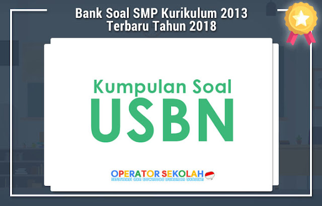 Bank Soal SMP Kurikulum 2013 Terbaru Tahun 2018