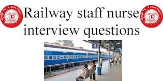 Railway staff nurse interview questions
