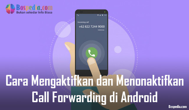 Cara Mengaktifkan dan Menonaktifkan Call Forwarding di Android dengan Mudah