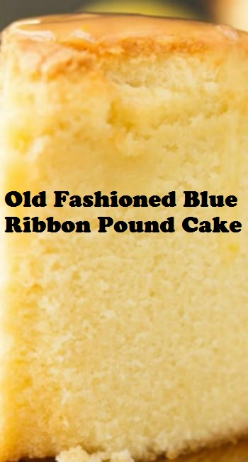 Old Fashioned Blue Ribbon Pound Cake