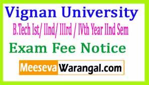 Vignan University B.Tech Ist/ IInd/ IIIrd / IVth Year IInd Sem (2013 To 16) Apr 2017 Exam Fee Notice