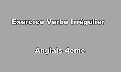 Exercice Verbe Irrégulier Anglais 4eme