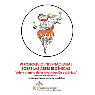 """VI Coloquio Internacional sobre las Artes Escénicas """"Arte y Ciencia de la Investigación Escénica"""""""