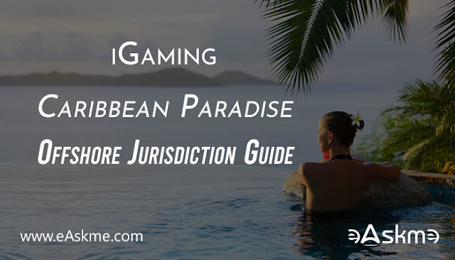 iGaming Caribbean Paradise: A Comprehensive Offshore Jurisdiction Guide: eAskme