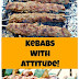 KEBABS WITH ATTITUDE