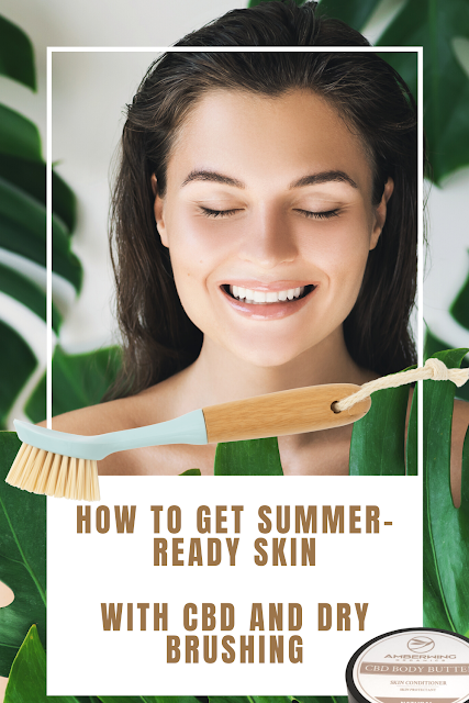 How To Get Summer-Ready Skin, With CBD And Dry Brushing By Top Beauty Blogger Barbies Beauty Bits