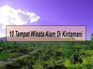 Inilah 10 Tempat Wisata Alam Di Kintamani Bali