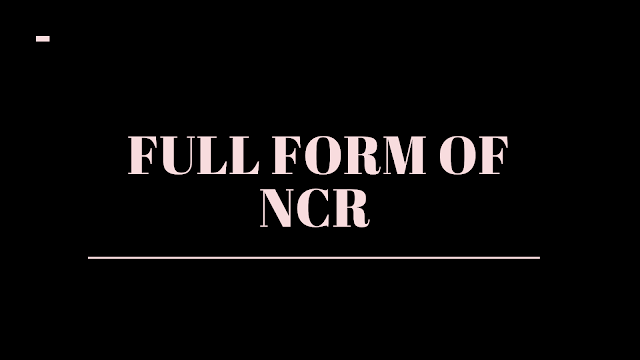 Full form of NCR | Which cities come in NCR?