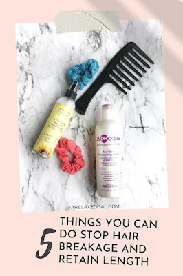 5 things to do stop hair breakage and retain length   A Relaxed Gal