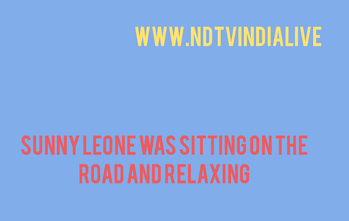 Sunny Leone was sitting on the road and relaxing