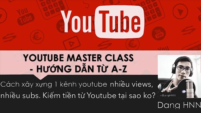Youtube MasterClass - Tất tần tật bạn cần biết về cách xây dựng 1 kênh Youtube triệu views