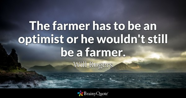 The Farmer Has To Be An Optimist Or He Wouldn