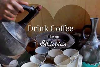 Drink coffee like Ethiopians