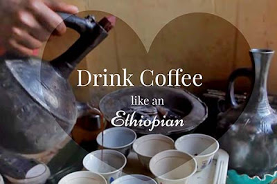 Drink coffee like Ethiopians
