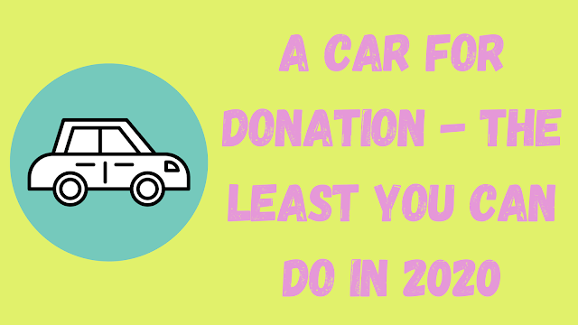 A Car For Donation - The Least You Can Do in 2020