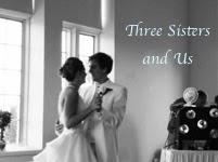Three Sisters and Us