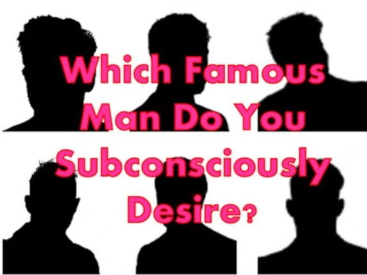 Which Famous Man Do You Subconsciously Desire?