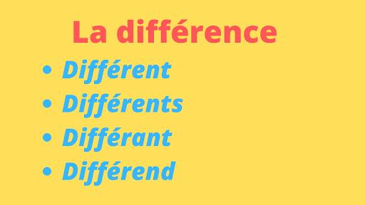 La différence entre : Différent -Différents -Différant- Différend