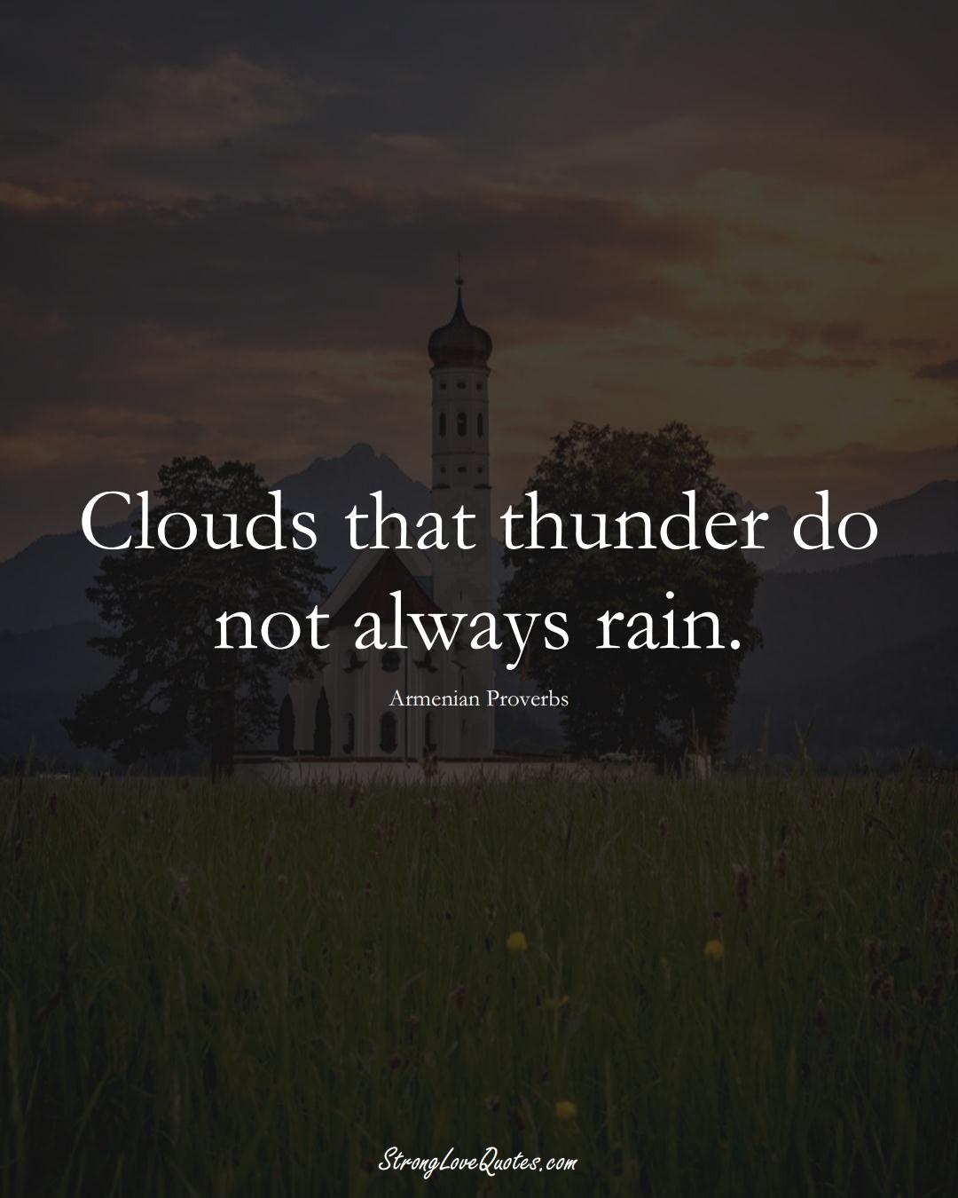 Clouds that thunder do not always rain. (Armenian Sayings);  #AsianSayings