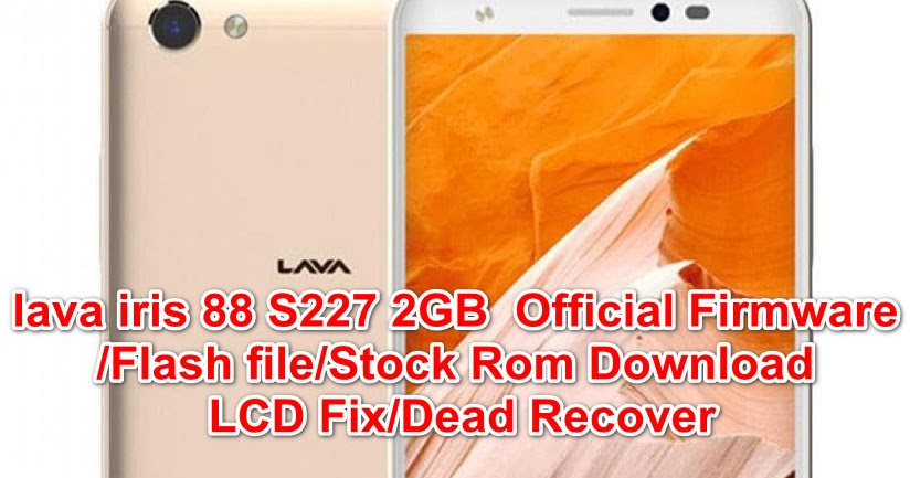 lava iris 88 S227 2GB Official Firmware Flash file Stock Rom