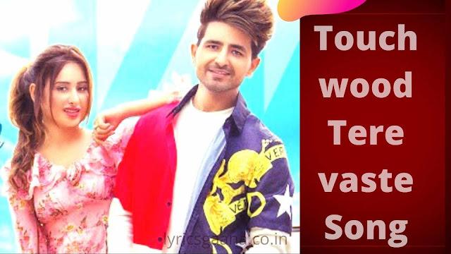 Touch Wood Tere Vaste Song Lyrics Nikk Ft Mahira Sharma