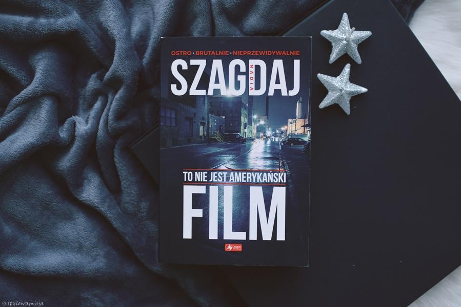 ToNieJestAmerykanskiFilm, NadiaSzagdaj, WydawnictwoDragon, thriller,