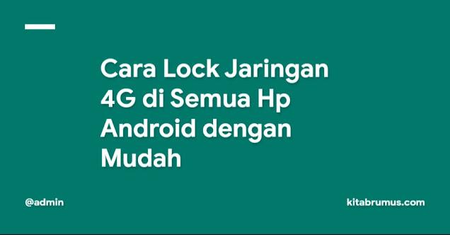 Cara Lock Jaringan 4G di Semua Hp Android dengan Mudah