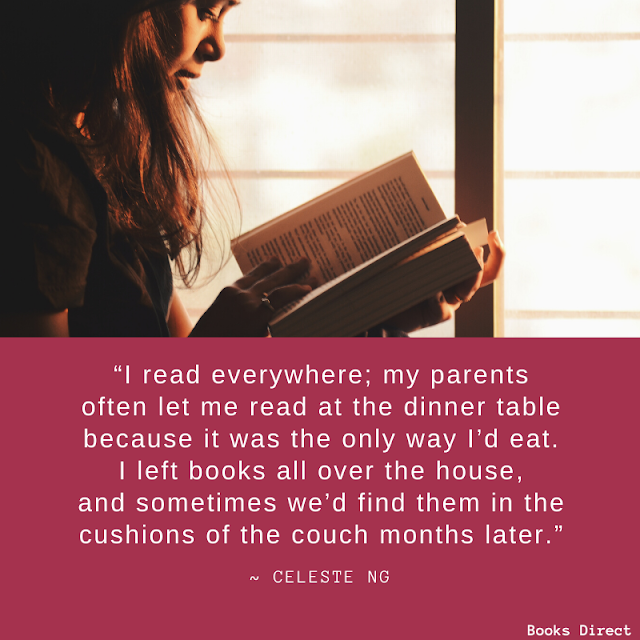 """I read everywhere; my parents often let me read at the dinner table because it was the only way I'd eat. I left books all over the house, and sometimes we'd find them in the cushions of the couch months later.""  ~ Celeste Ng"