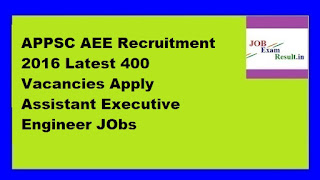 APPSC AEE Recruitment 2016 Latest 400 Vacancies Apply Assistant Executive Engineer JObs