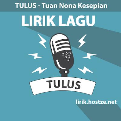 Lirik lagu Tuan Nona Kesepian – Tulus - Lirik lagu Indonesia