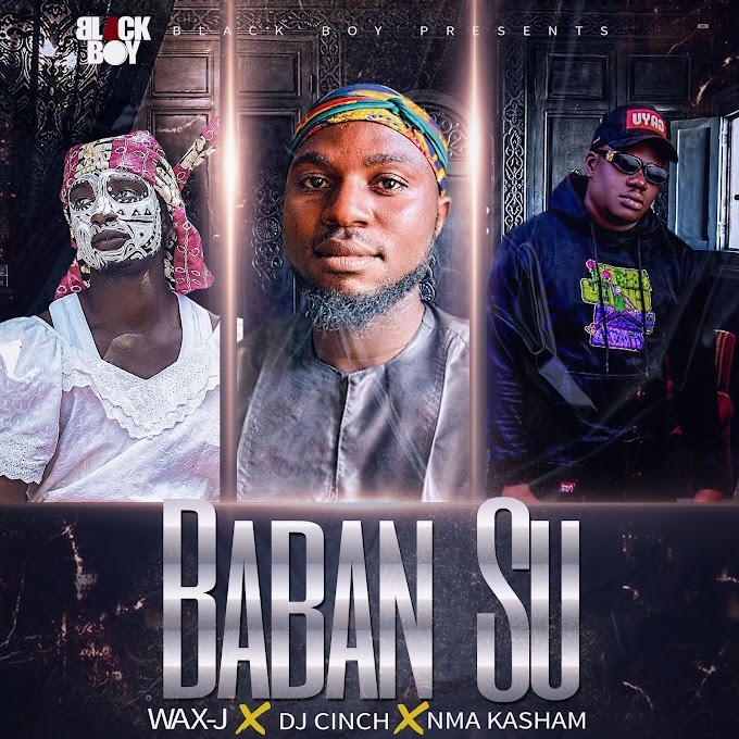 Wax. J Ft. Dj Cinch x Mma Kasham — Baban Su