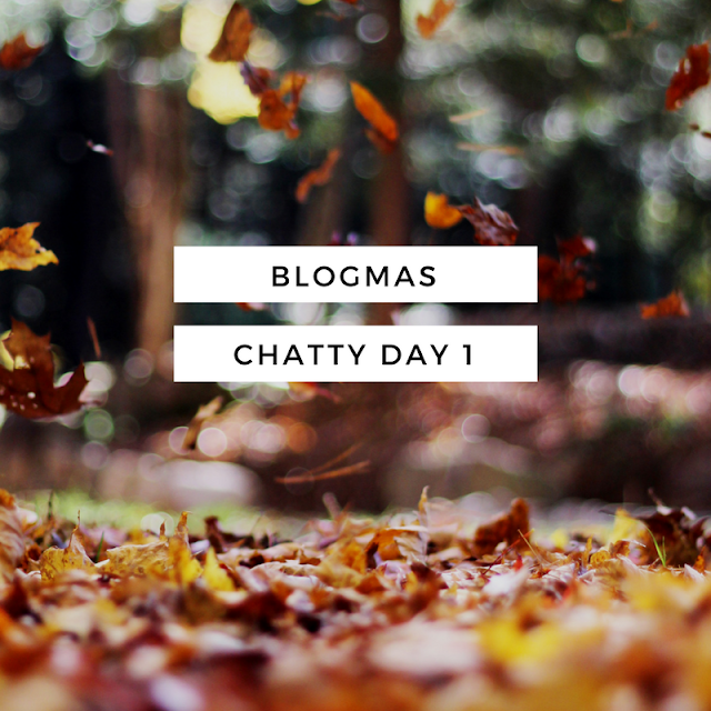 Blogmas-Day-One-Chatty
