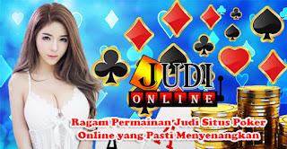 Ragam Permainan Judi Situs Poker Online yang Pasti Menyenangkan!