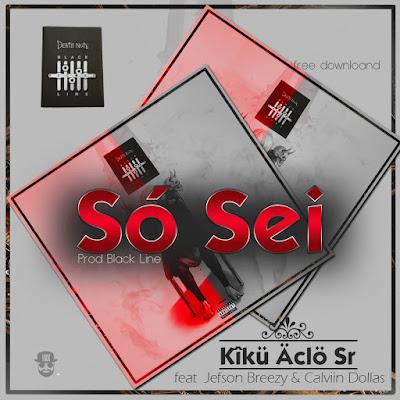 Kiku Aclo Sr. - Só Sei (Feat. Jefson Breezy & Calviin Dollas) (Rap) baixar nova musica descarregar agora 2019