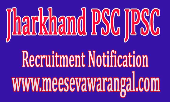 Jharkhand PSC JPSC Recruitment Notification 2016