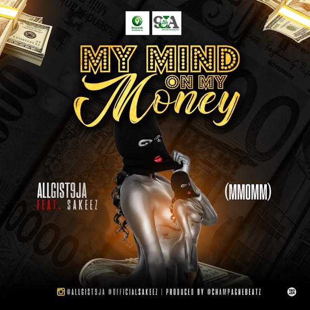 Music : Allgist9ja - My Mind On My Money Ft Sakeez