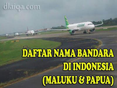 Daftar Nama Bandara Di Indonesia (Maluku dan Papua)