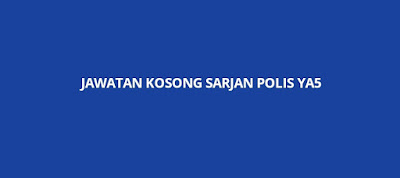 Jawatan Kosong Sarjan Polis YA5 2019