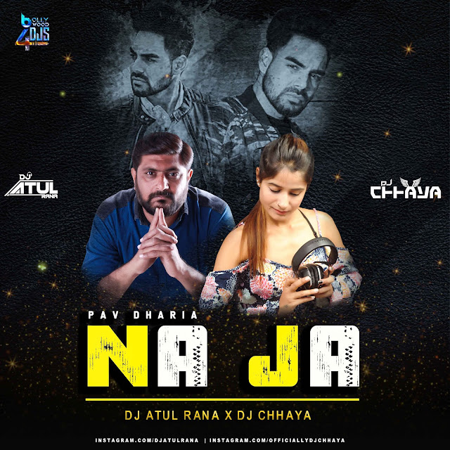 NA JA ( Pav Dharia ) Dj Chhaya X Dj Atul Rana