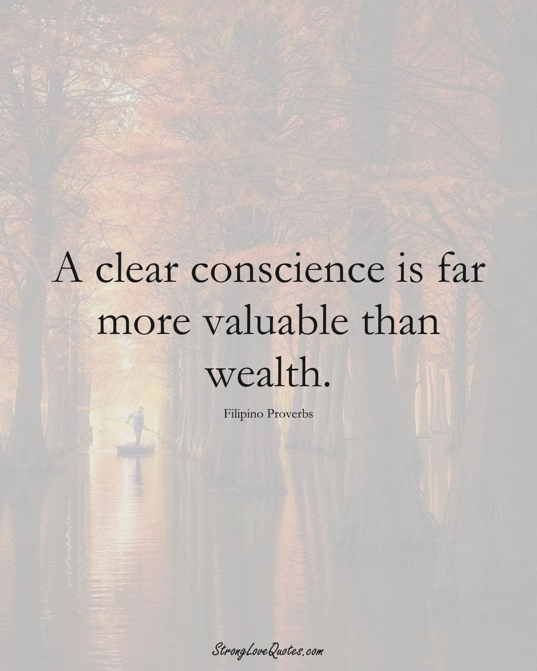 A clear conscience is far more valuable than wealth. (Filipino Sayings);  #AsianSayings