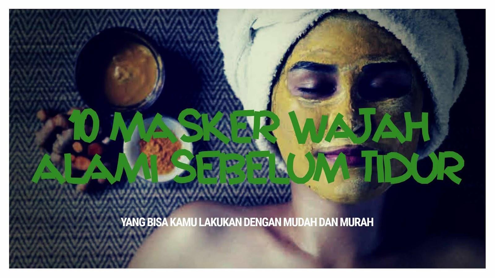 Masker Wajah Alami Sebelum Tidur