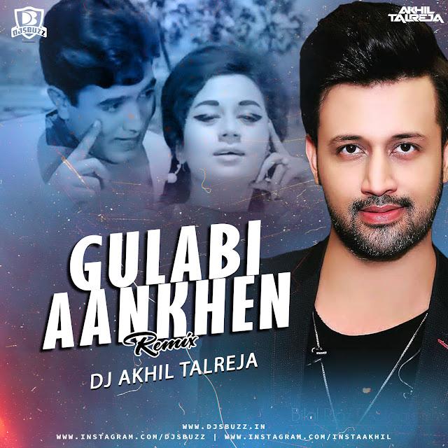 Gulabi Aankhen Ft. Atif Aslam – DJ Akhil Talreja Remix